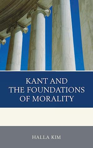 Kant and the Foundations of Morality af Halla Kim