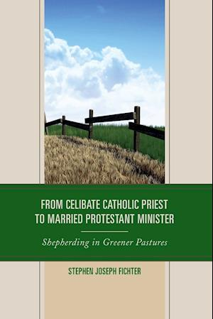 Bog, paperback From Celibate Catholic Priest to Married Protestant Minister af Stephen Joseph Fichter