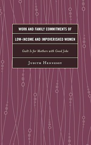 Work and Family Commitments of Low-Income and Impoverished Women af Judith Hennessy