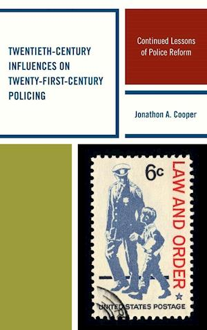 Twentieth-Century Influences on Twenty-First-Century Policing af Jonathon A. Cooper
