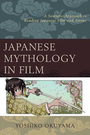 Japanese Mythology in Film af Yoshiko Okuyama