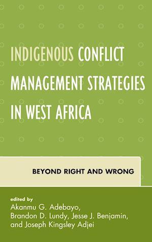 Indigenous Conflict Management Strategies in West Africa af Akanmu G. Adebayo