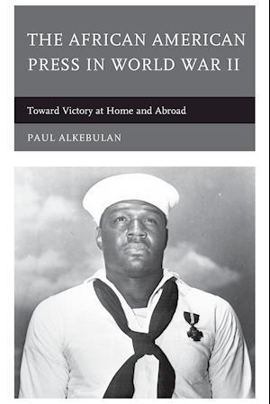 The African American Press in World War II af Paul Alkebulan