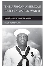 The African American Press in World War II af Paul Alkebulan