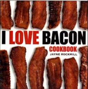 I Love Bacon af Ben Fink, Jayne Rockmill
