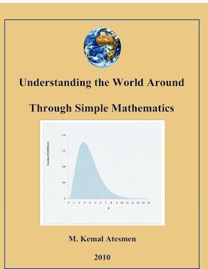 Understanding the World Around Through Simple Mathematics af M. Kemal Atesmen