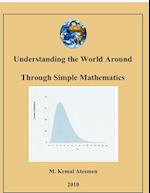 Understanding the World Around Through Simple Mathematics af M. Kemal Atesmen