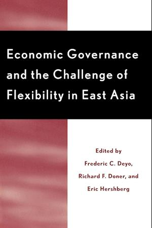 Economic Governance and the Challenge of Flexibility in East Asia af Eric Hershberg, Richard F Doner, Frederic C Deyo