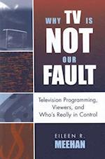 Why TV Is Not Our Fault (Critical Media Studies: Institutions, Politics, and Culture)