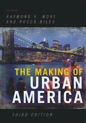 The Making of Urban America af Edward K Muller, Timothy M Collins, Raymond A Mohl