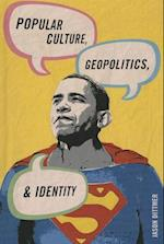 Popular Culture, Geopolitics, and Identity (Human Geography in the New Millennium: Issues and Applications)