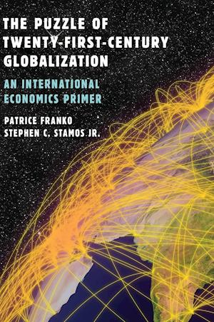 Bog, hardback The Puzzle of Twenty-First-Century Globalization af Stephen C. Stamos Jr, Patrice Franko