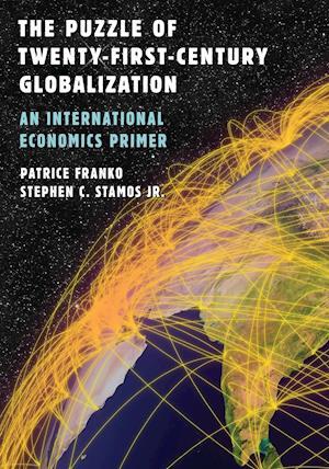 The Puzzle of Twenty-First-Century Globalization af Stephen C. Stamos Jr, Patrice Franko