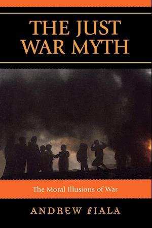 The Just War Myth af Andrew Fiala