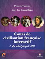 Cours de Civilisation Francaise Interactif 1. Du Debut Jusqu'a 1795