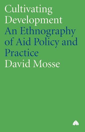 Cultivating Development af David Mosse