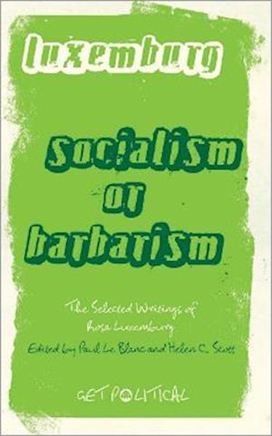 Rosa Luxemburg: Socialism or Barbarism? af Rosa Luxemburg