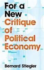 For a New Critique of Political Economy af Daniel Ross, Bernard Stiegler