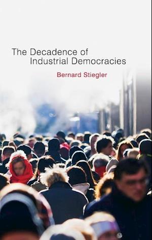 Decadence of Industrial Democracies af Bernard Stiegler, Daniel Ross