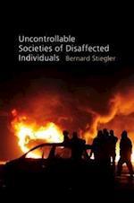Uncontrollable Societies of Disaffected Individuals af Bernard Stiegler