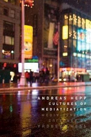 Cultures of Mediatization af Andreas Hepp