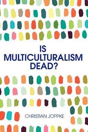 Bog, paperback Is Multiculturalism Dead? af Christian Joppke
