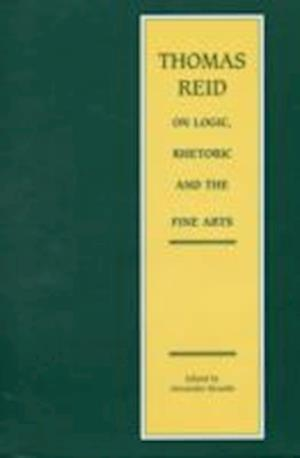 Thomas Reid on Logic, Rhetoric and the Fine Arts af Thomas Reid, Alexander Broadie