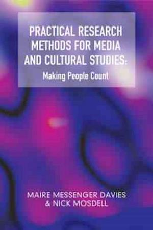 Practical Research Methods for Media and Cultural Studies af Maire Messenger Davies, Nick Mosdell