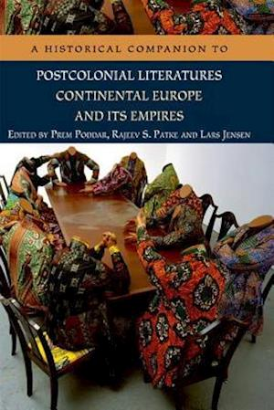 A Historical Companion to Postcolonial Literatures - Continental Europe and Its Empires af Rajeev S Patke, Charles Forsdick, Prem Poddar