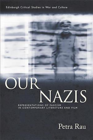 Our Nazis: Representations of Fascism in Contemporary Literature and Film af Petra Rau