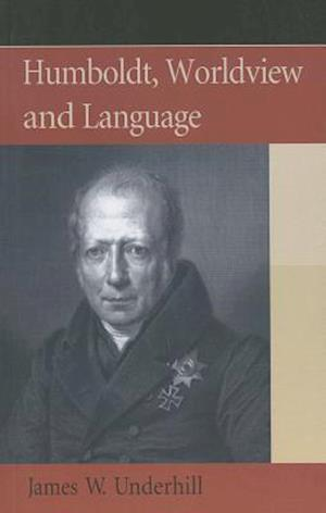 Humboldt, Worldview and Language af James Underhill