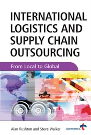 International Logistics and Supply Chain Outsourcing af Alan Rushton