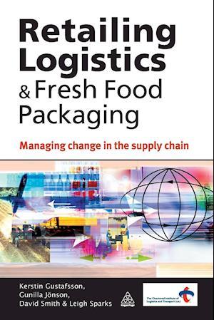Retailing Logistics and Fresh Food Packaging af Kerstin Gustafsson, Gunilla Jonson, Leigh Sparks