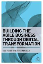 Building the Agile Business Through Digital Transformation af Peter Abraham, Neil Perkin