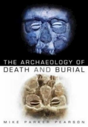 The Archaeology of Death and Burial af Michael Parker Pearson