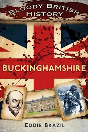 Bloody British History: Buckinghamshire af Eddie Brazil