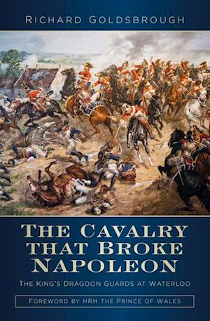Cavalry that Broke Napoleon af Richard Goldsbrough