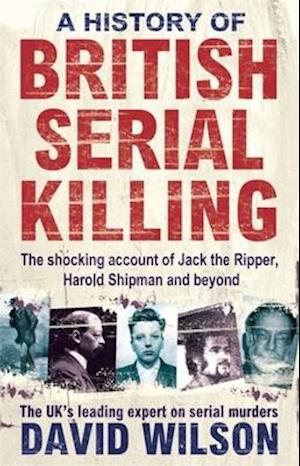 A History of British Serial Killing af David Wilson