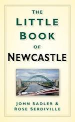 The Little Book of Newcastle af John Sadler, Rosie Serdiville