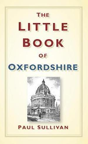 The Little Book of Oxfordshire af Paul Sullivan