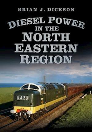 Diesel Power in the North Eastern Region af Brian J. Dickson