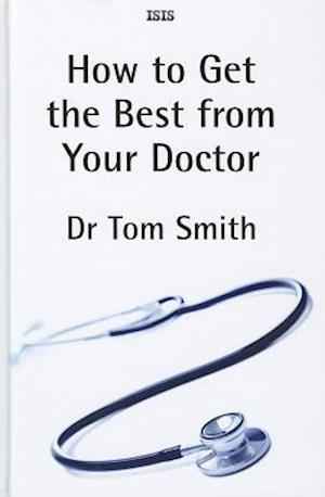 Bog, hardback How to Get the Best from Your Doctor af Tom Smith