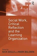 Social Work, Critical Reflection and the Learning Organization af Nick G Gould, Mark Baldwin, Nick Gould