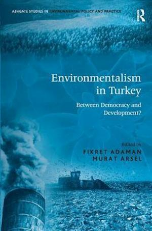 Environmentalism in Turkey af Murat Arsel, Fikret Adaman