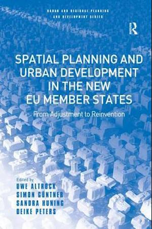 Spatial Planning and Urban Development in the New EU Member States af Sandra Huning, Simon Guntner, Dieke Peters