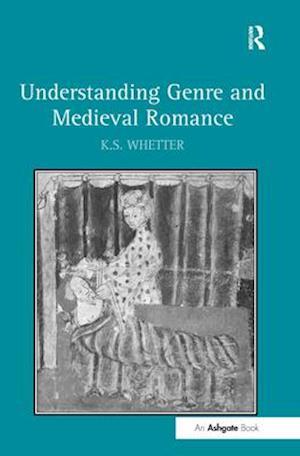 Understanding Genre and Medieval Romance af K. S. Whetter