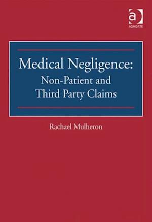 Medical Negligence: Non-Patient and Third Party Claims af Rachael Mulheron