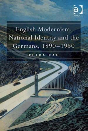 English Modernism, National Identity and the Germans, 1890-1950 af Petra Rau