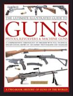 The Ultimate Illustrated Guide to Guns, Pistols, Revolvers & Machine Guns