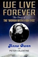 We Live Forever - The Story of the Woman with X-Ray Eyes af Peter Valentine, Anne Owen